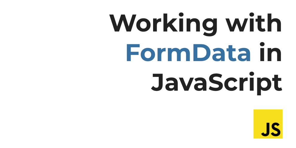 Working with FormData in JavaScript