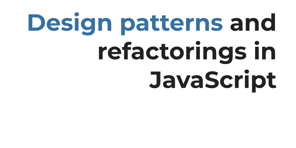 Design patterns and refactorings in JavaScript