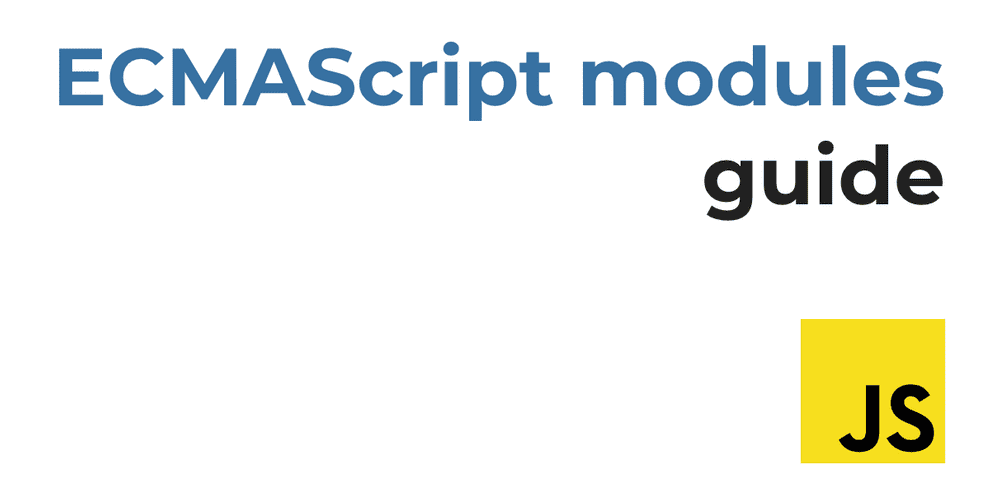 All I need to know about ECMAScript modules