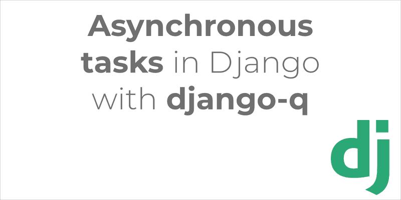 Asynchronous tasks in Django with Django Q