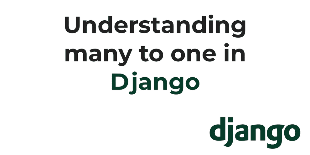 Understanding many to one in Django