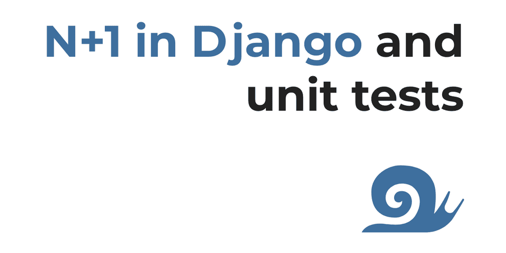 Detecting N+1 queries in Django with unit testing