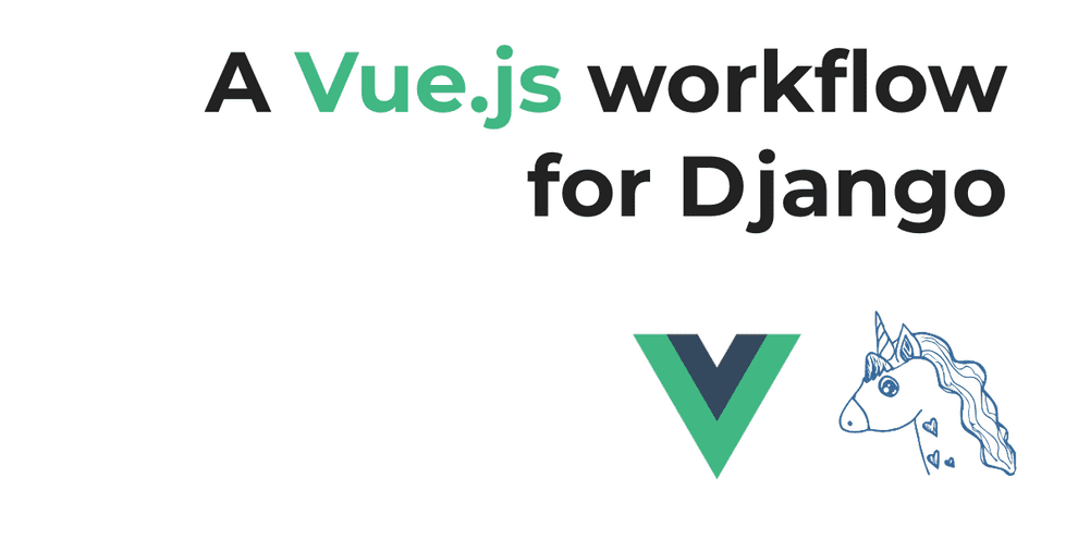 A Vue.js workflow for Django